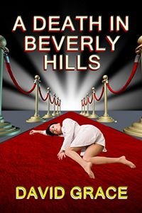 A Death In Beverly Hills by David Grace