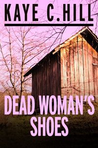 Dead Woman's Shoes by Kaye C. Hill