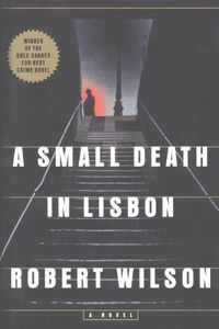 A Small Death in Lisbo by Robert Wilson