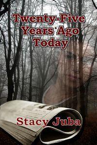 Twenty-Five Years Ago Today by Stacy Juba