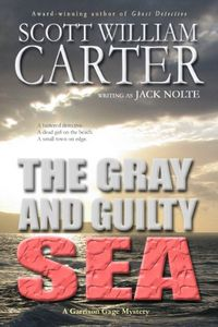 The Gray and Guilty Sea by Scott William Carter writing as Jack Nolte