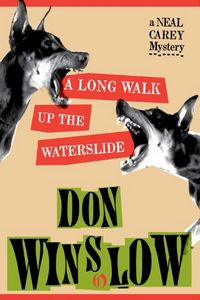 A Long Walk Up the Waterslide by Don Winslow