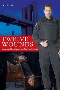 Twelve Wounds by Carmen Rodriguez and Steven Lehrer