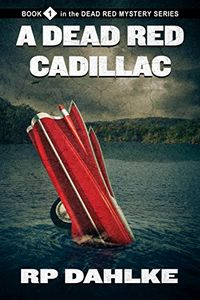 The Dead Red Cadillac by R. P. Dahlke