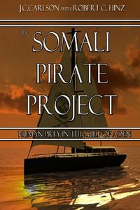 The Somali Pirate Project by J. C. Carlson and Robert C. Hinz