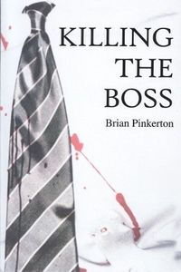 Killing the Boss by Brian Pinkerton