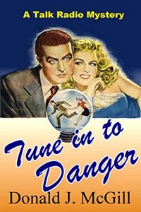 Tune In To Danger by Donald J. McGill