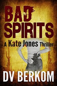 Bad Spirits by D. V. Berkom
