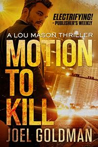 Motion To Kill by Joel Goldman