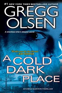 A Cold Dark Place by Gregg Olsen