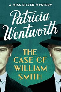 The Case of William Smith by Patricia Wentworth