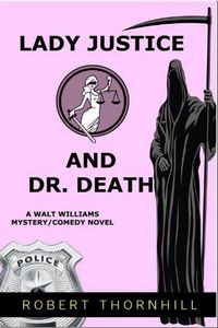 Lady Justice And Dr. Death by Robert Thornhill