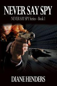 Never Say Spy by Diane Henders