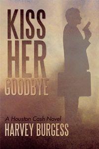 Kiss Her Goodbye by Harvey Burgess