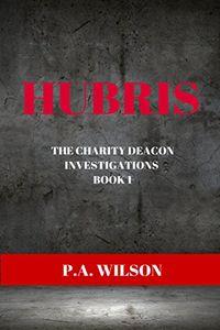 Hubris by P. A. Wilson