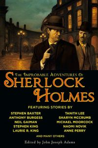 The Improbable Adventures of Sherlock Holmes by John Joseph Adams, editor