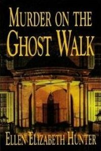 Murder on the Ghost Walk by Ellen Elizabeth Hunter