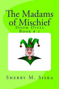 The Madams of Mischief by Sherry M. Siska