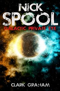 Nick Spool: Galactic Private Eye by Clark Graham