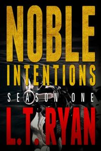 Noble Intentions: Season One by L. T. Ryan