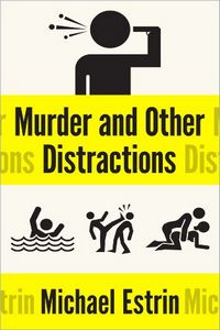 Murder and Other Distractions by Michael Estrin