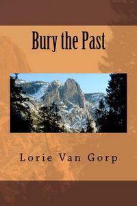 Bury the Past by Lorie Van Gorp