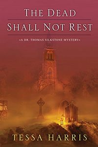 The Dead Shall Not Rest by Tessa Harris