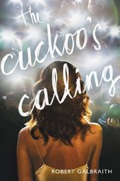 The Cuckoo's Calling by J. K. Rowling writing as Robert Galbraith