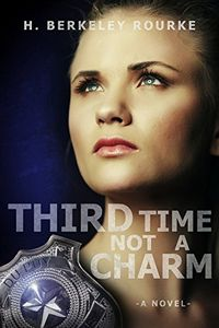 Third Time Not a Charm by H. Berkeley Rourke