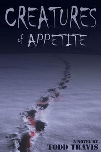 Creatures of Appetite by Todd Travis
