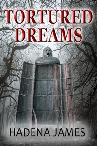 Tortured Dreams by Hadena James