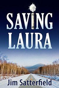 Saving Laura by Jim Satterfield