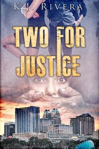 Two for Justice by K. J. Rivera