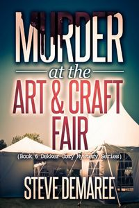Murder at the Art & Craft Fair by Steve Demaree