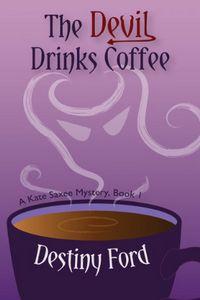 The Devil Drinks Coffee by Destiny Ford