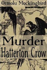 Murder in Hatterton Crow by Ormolu Mockingbird