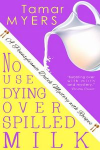 No Use Dying Over Spilled Milk by Tamar Myers