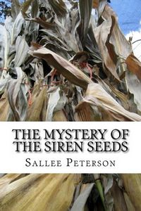 The Mystery of the Siren Seeds by Sallee Peterson