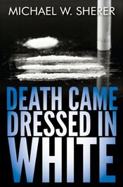 Death Came Dressed in White by Michael W. Sherer