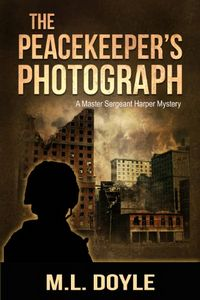 The Peacekeeper's Photograph by M. L. Doyle