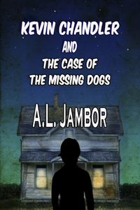 The Case of the Missing Dogs by A. L. Jambor