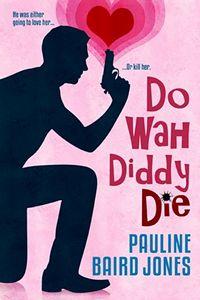 Do Wah Diddy Die by Pauline Baird Jones