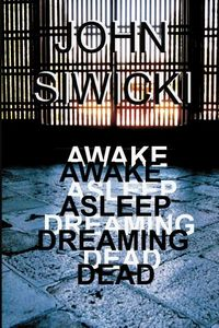 Awake Asleep Dreaming Dead by John Siwicki