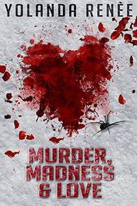 Murder, Madness & Love by Yolanda Renée