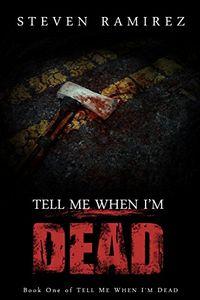 Tell Me When I'm Dead by Steven Ramirez