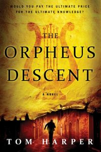 The Orpheus Descent by Tom Harper