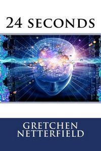 24 Seconds by Gretchen Netterfield
