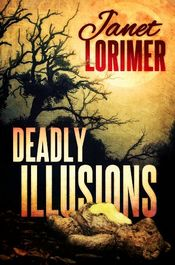 Deadly Illusions by Janet Lorimer