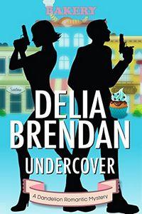Undercover by Delia Brendan