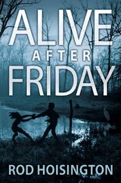 Alive After Friday by Rod Hoisington